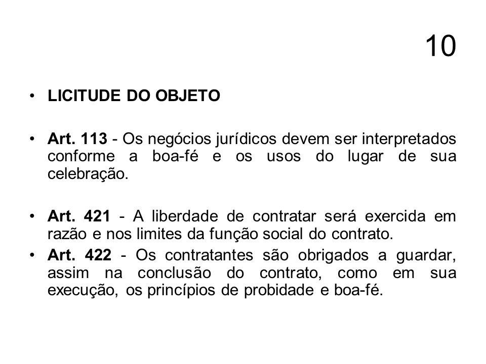 10 LICITUDE DO OBJETO Art. 113 - Os negócios jurídicos devem ser interpretados conforme a boa-fé e os usos do lugar de sua celebração. Art. 421 - A li