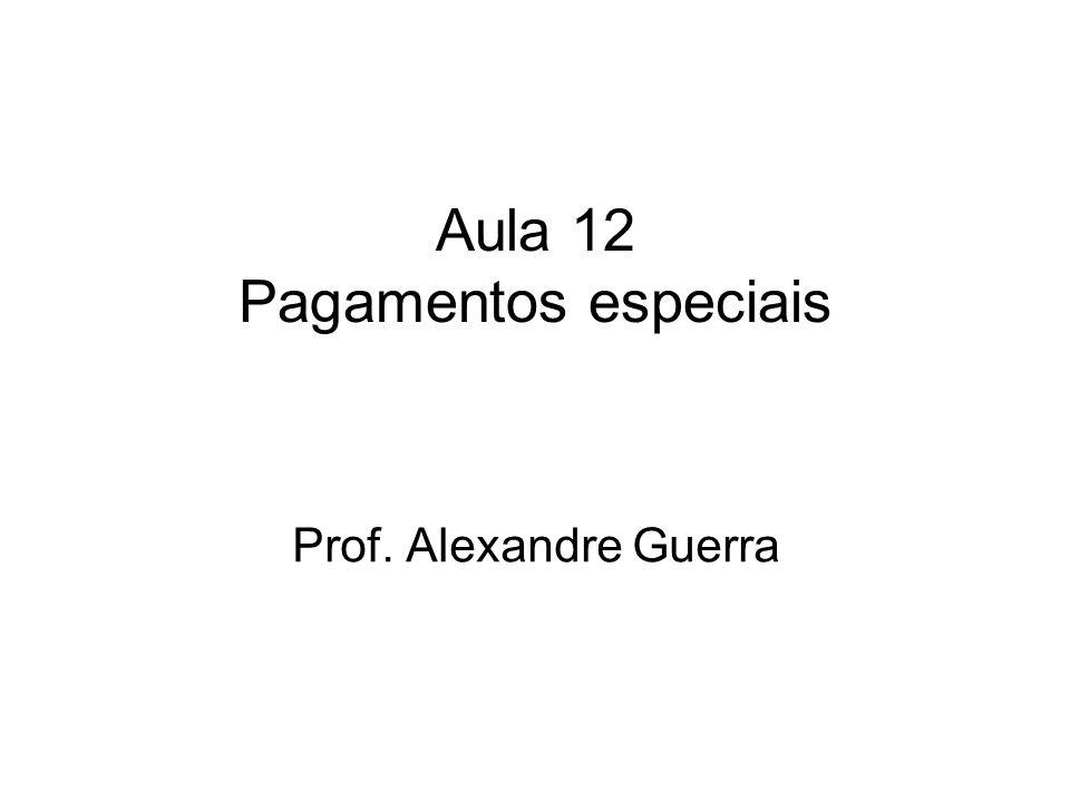 Aula 12 Pagamentos especiais Prof. Alexandre Guerra