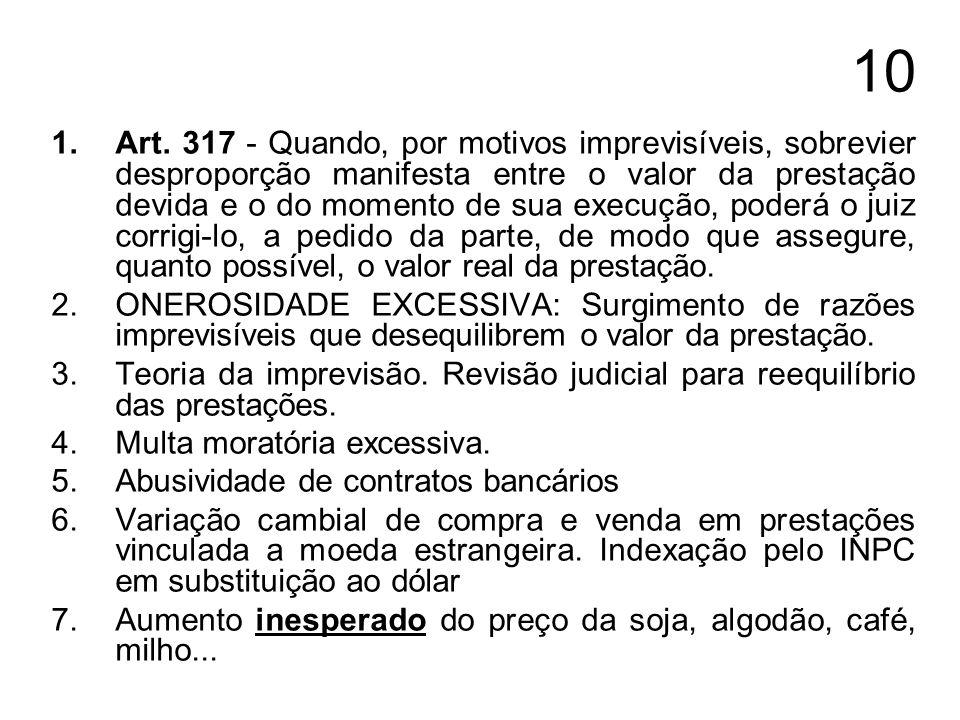 10 1.Art. 317 - Quando, por motivos imprevisíveis, sobrevier desproporção manifesta entre o valor da prestação devida e o do momento de sua execução,