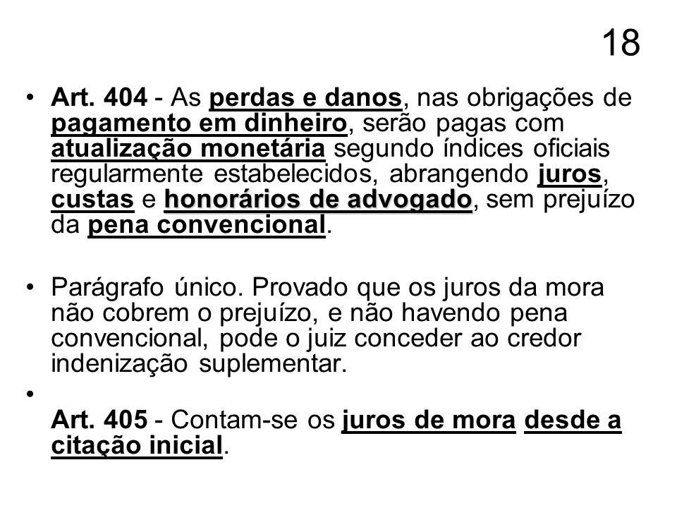 18 honorários de advogadoArt. 404 - As perdas e danos, nas obrigações de pagamento em dinheiro, serão pagas com atualização monetária segundo índices