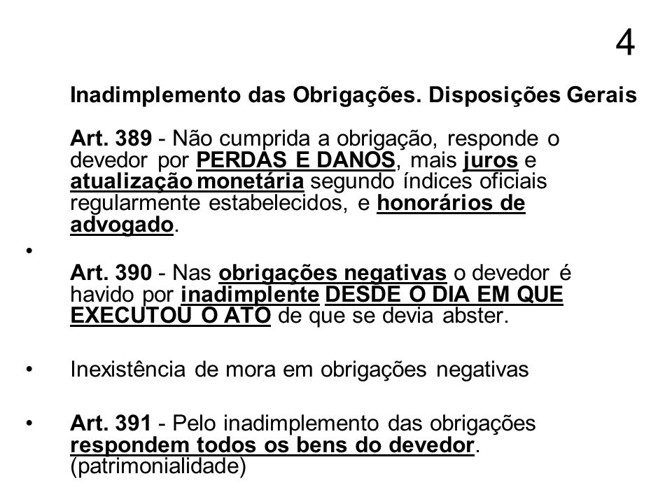 4 Inadimplemento das Obrigações. Disposições Gerais Art. 389 - Não cumprida a obrigação, responde o devedor por PERDAS E DANOS, mais juros e atualizaç
