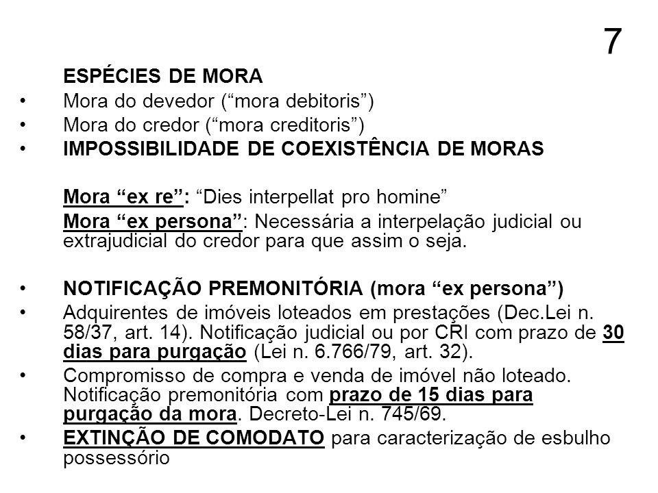 7 ESPÉCIES DE MORA Mora do devedor (mora debitoris) Mora do credor (mora creditoris) IMPOSSIBILIDADE DE COEXISTÊNCIA DE MORAS Mora ex re: Dies interpe