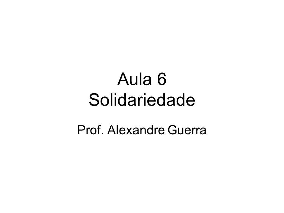 Aula 6 Solidariedade Prof. Alexandre Guerra