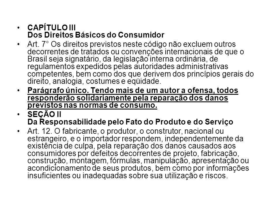 CAPÍTULO III Dos Direitos Básicos do Consumidor Art. 7° Os direitos previstos neste código não excluem outros decorrentes de tratados ou convenções in