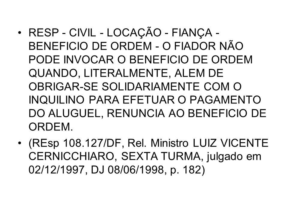 RESP - CIVIL - LOCAÇÃO - FIANÇA - BENEFICIO DE ORDEM - O FIADOR NÃO PODE INVOCAR O BENEFICIO DE ORDEM QUANDO, LITERALMENTE, ALEM DE OBRIGAR-SE SOLIDAR