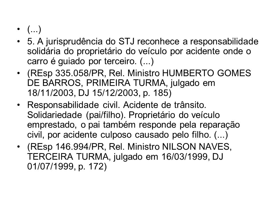 (...) 5. A jurisprudência do STJ reconhece a responsabilidade solidária do proprietário do veículo por acidente onde o carro é guiado por terceiro. (.