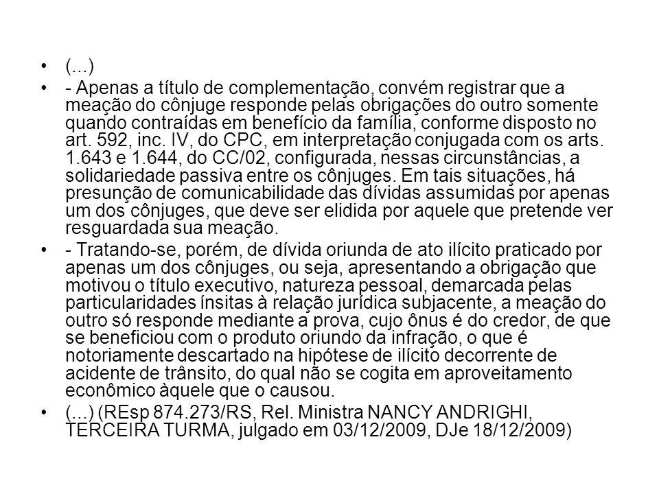(...) - Apenas a título de complementação, convém registrar que a meação do cônjuge responde pelas obrigações do outro somente quando contraídas em be