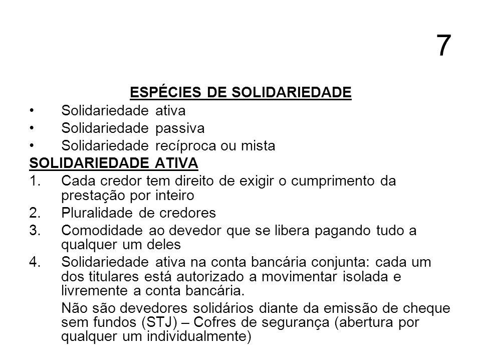 7 ESPÉCIES DE SOLIDARIEDADE Solidariedade ativa Solidariedade passiva Solidariedade recíproca ou mista SOLIDARIEDADE ATIVA 1. Cada credor tem direito