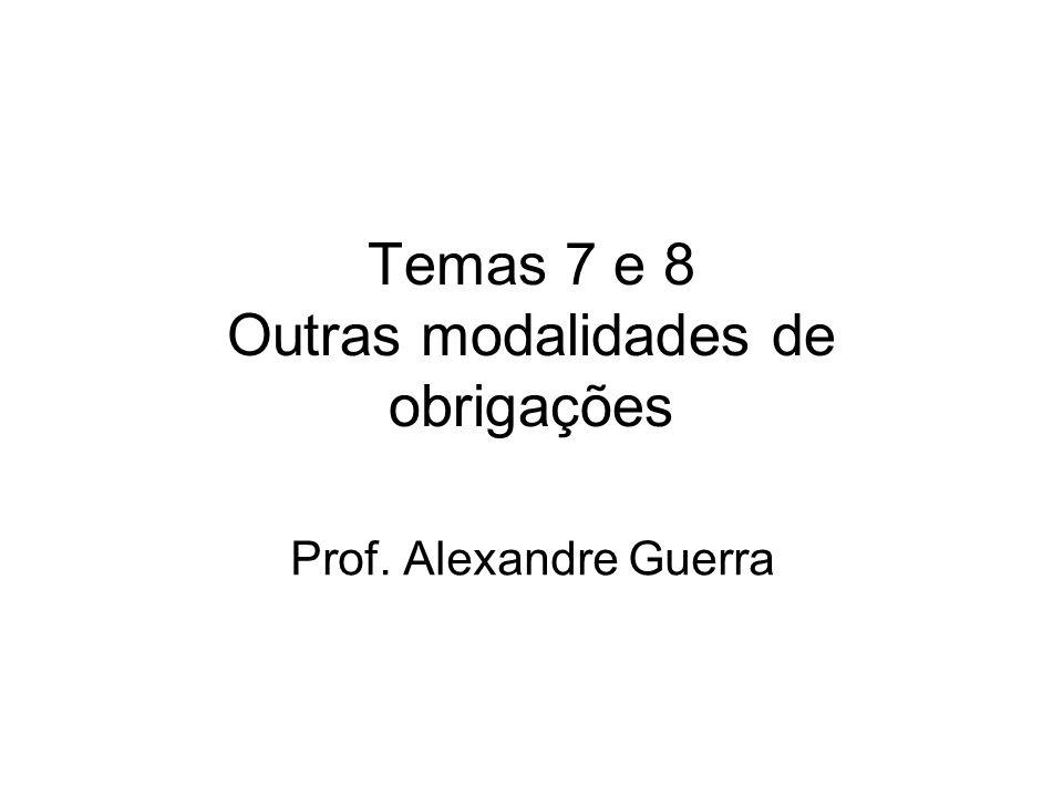 Temas 7 e 8 Outras modalidades de obrigações Prof. Alexandre Guerra
