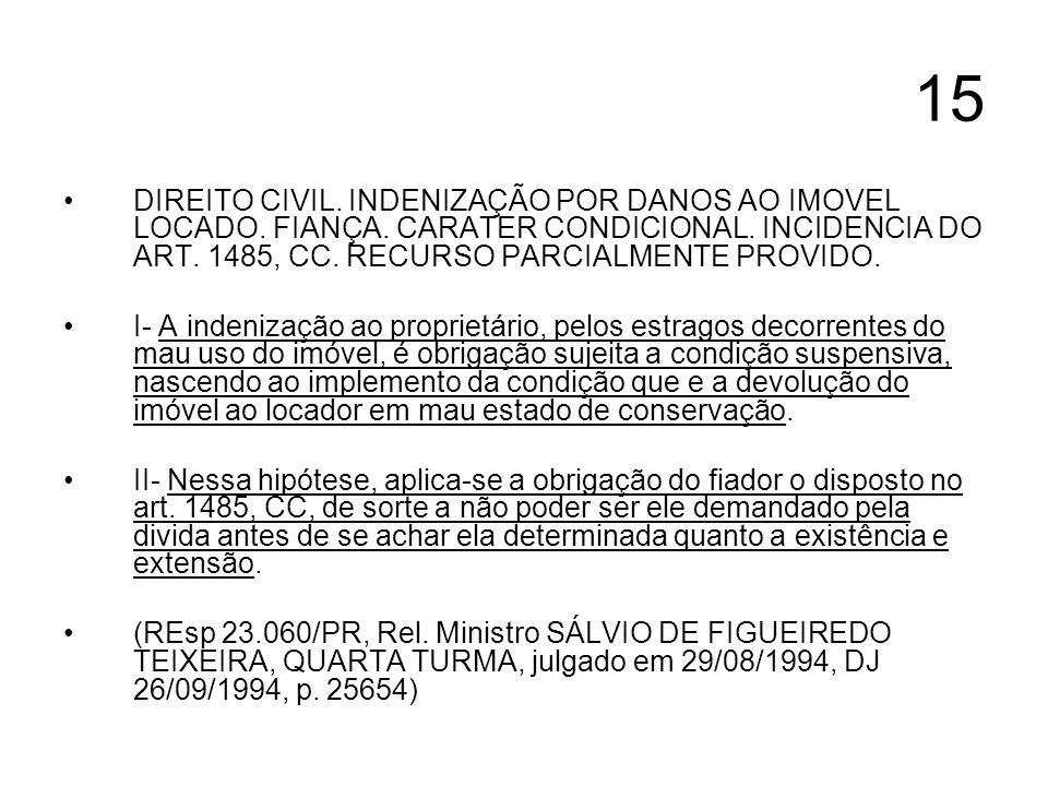 15 DIREITO CIVIL. INDENIZAÇÃO POR DANOS AO IMOVEL LOCADO. FIANÇA. CARATER CONDICIONAL. INCIDENCIA DO ART. 1485, CC. RECURSO PARCIALMENTE PROVIDO. I- A