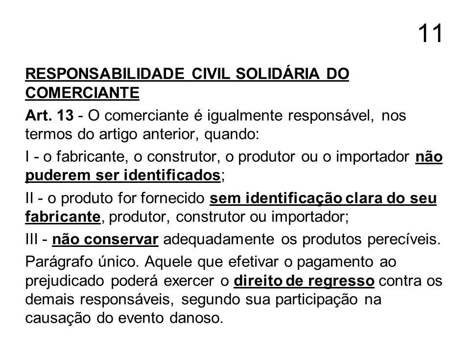 11 RESPONSABILIDADE CIVIL SOLIDÁRIA DO COMERCIANTE Art. 13 - O comerciante é igualmente responsável, nos termos do artigo anterior, quando: I - o fabr