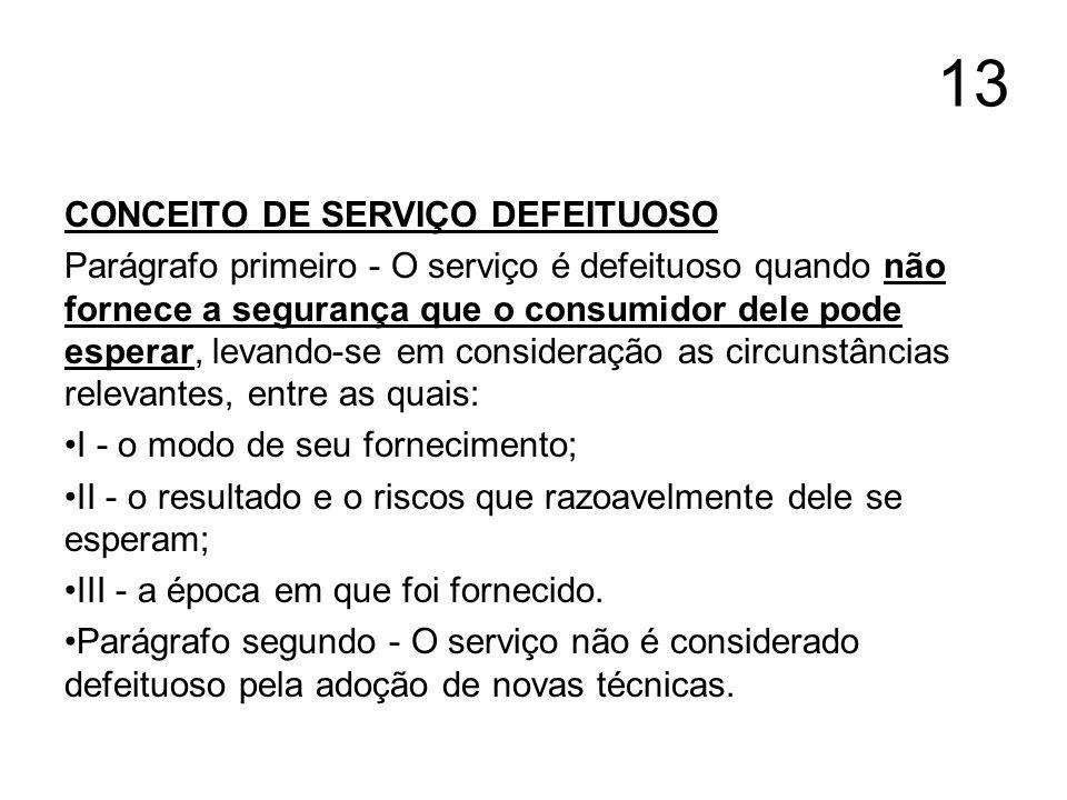 13 CONCEITO DE SERVIÇO DEFEITUOSO Parágrafo primeiro - O serviço é defeituoso quando não fornece a segurança que o consumidor dele pode esperar, levan
