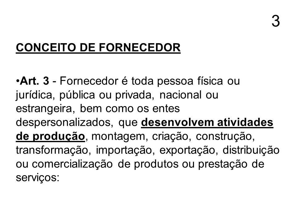 3 CONCEITO DE FORNECEDOR Art. 3 - Fornecedor é toda pessoa física ou jurídica, pública ou privada, nacional ou estrangeira, bem como os entes desperso