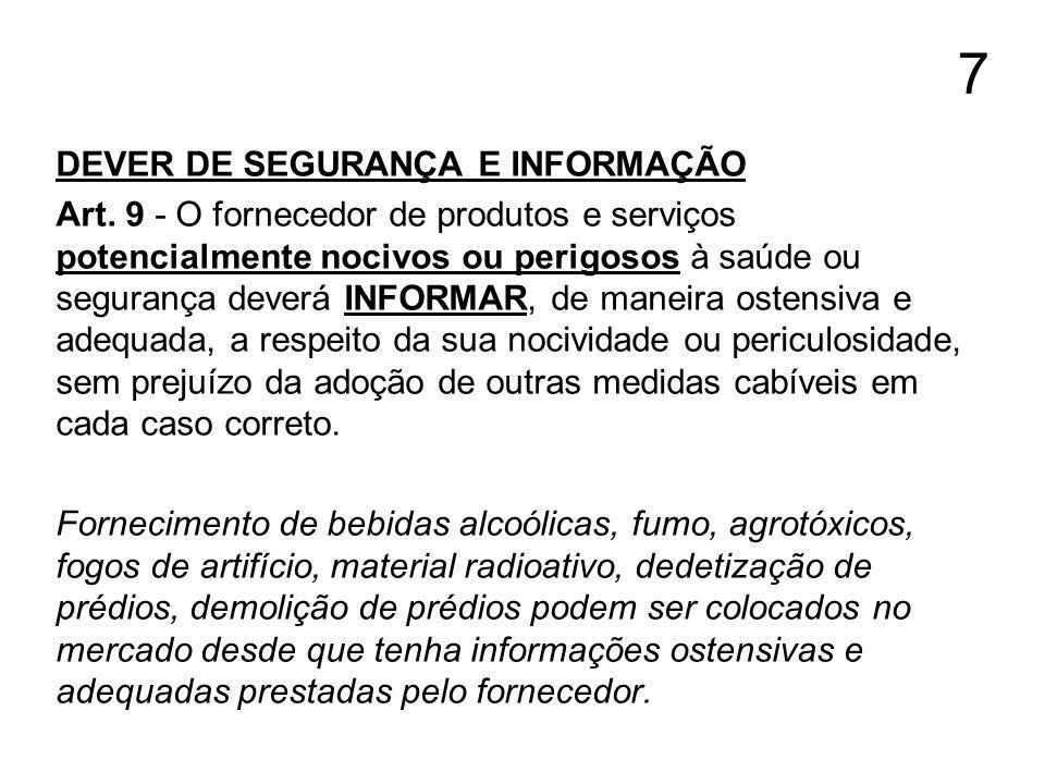 7 DEVER DE SEGURANÇA E INFORMAÇÃO Art. 9 - O fornecedor de produtos e serviços potencialmente nocivos ou perigosos à saúde ou segurança deverá INFORMA