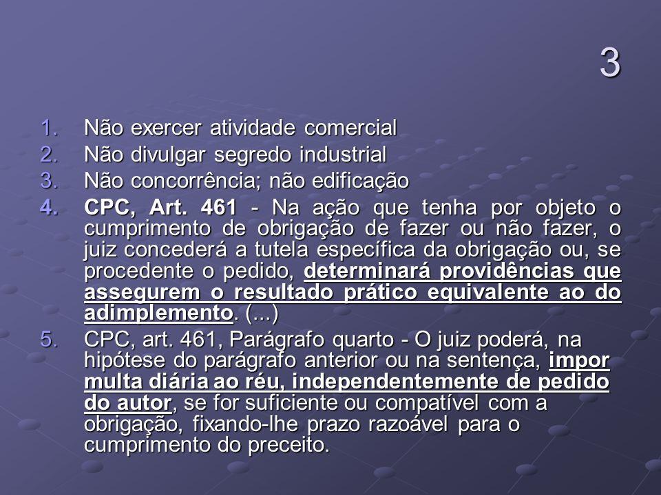 3 1.Não exercer atividade comercial 2.Não divulgar segredo industrial 3.Não concorrência; não edificação 4.CPC, Art.