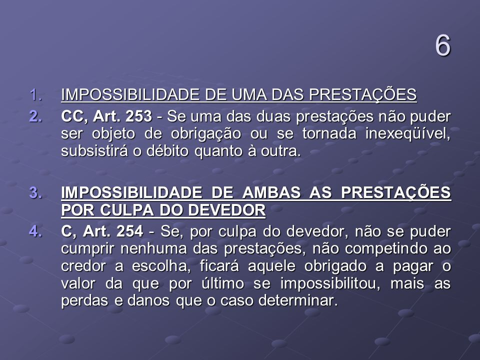 7 1.IMPOSSIBILIDADE DE UMA OU AMBAS AS PRESTAÇÕES COM CULPA CULPA DO DEVEDOR 2.Art.