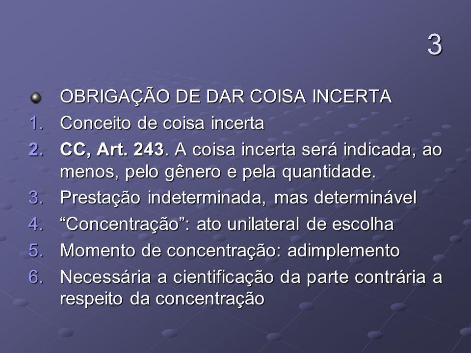 3 OBRIGAÇÃO DE DAR COISA INCERTA 1.Conceito de coisa incerta 2.CC, Art. 243. A coisa incerta será indicada, ao menos, pelo gênero e pela quantidade. 3