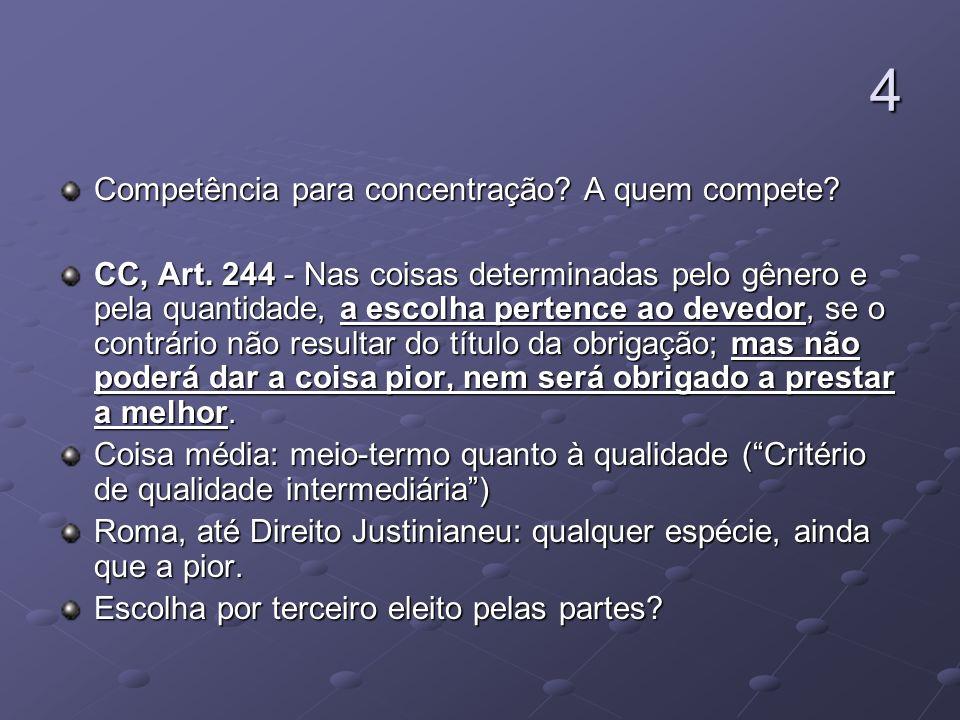 4 Competência para concentração? A quem compete? CC, Art. 244 - Nas coisas determinadas pelo gênero e pela quantidade, a escolha pertence ao devedor,