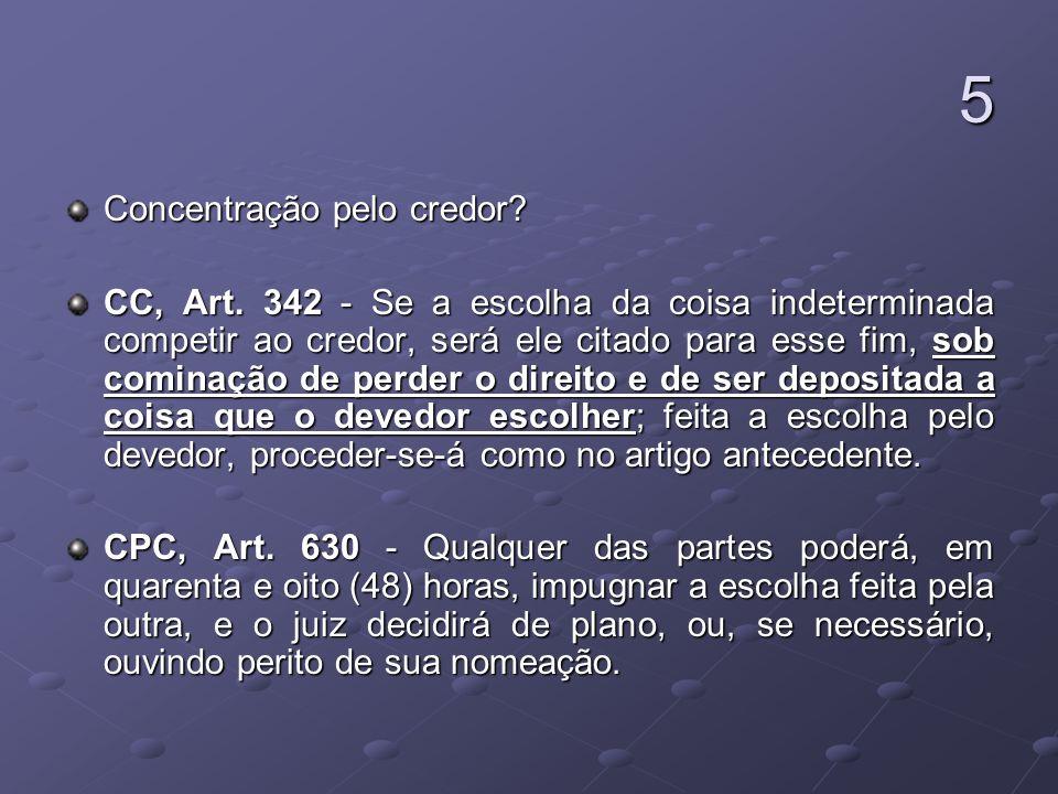 5 Concentração pelo credor? CC, Art. 342 - Se a escolha da coisa indeterminada competir ao credor, será ele citado para esse fim, sob cominação de per