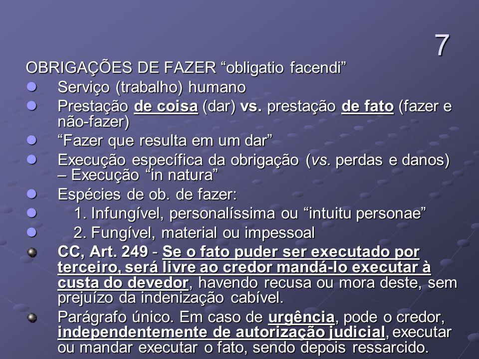 7 OBRIGAÇÕES DE FAZER obligatio facendi Serviço (trabalho) humano Serviço (trabalho) humano Prestação de coisa (dar) vs. prestação de fato (fazer e nã