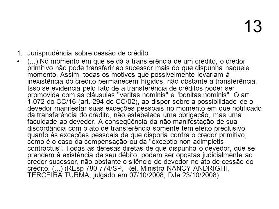 13 1.Jurisprudência sobre cessão de crédito (...) No momento em que se dá a transferência de um crédito, o credor primitivo não pode transferir ao suc