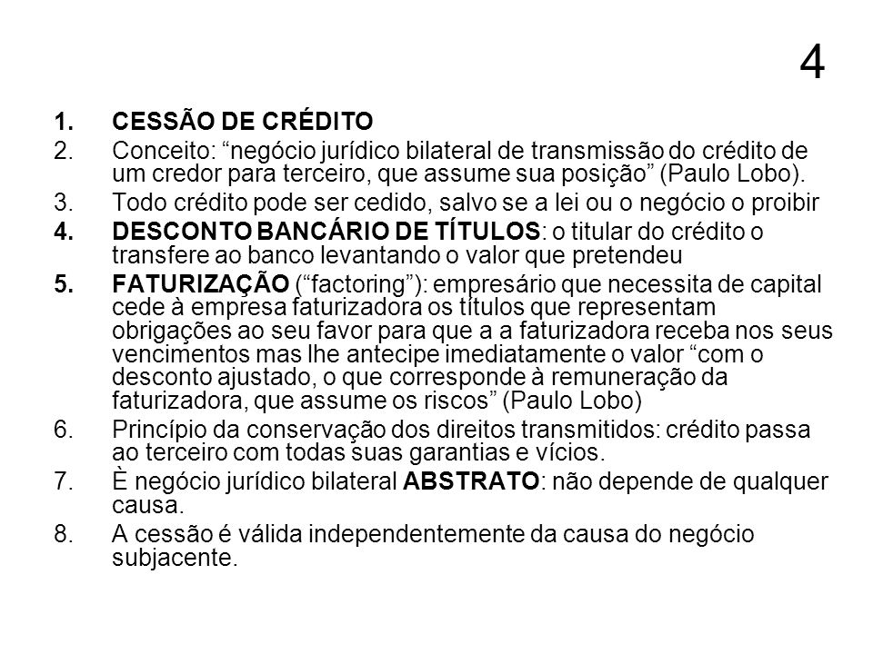 4 1.CESSÃO DE CRÉDITO 2.Conceito: negócio jurídico bilateral de transmissão do crédito de um credor para terceiro, que assume sua posição (Paulo Lobo)