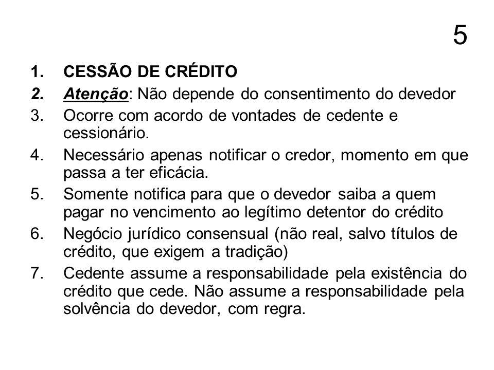 6 1.Regra: todos os créditos podem ser cedidos, salvo vedação negocial ou legal 2.CC, Art.