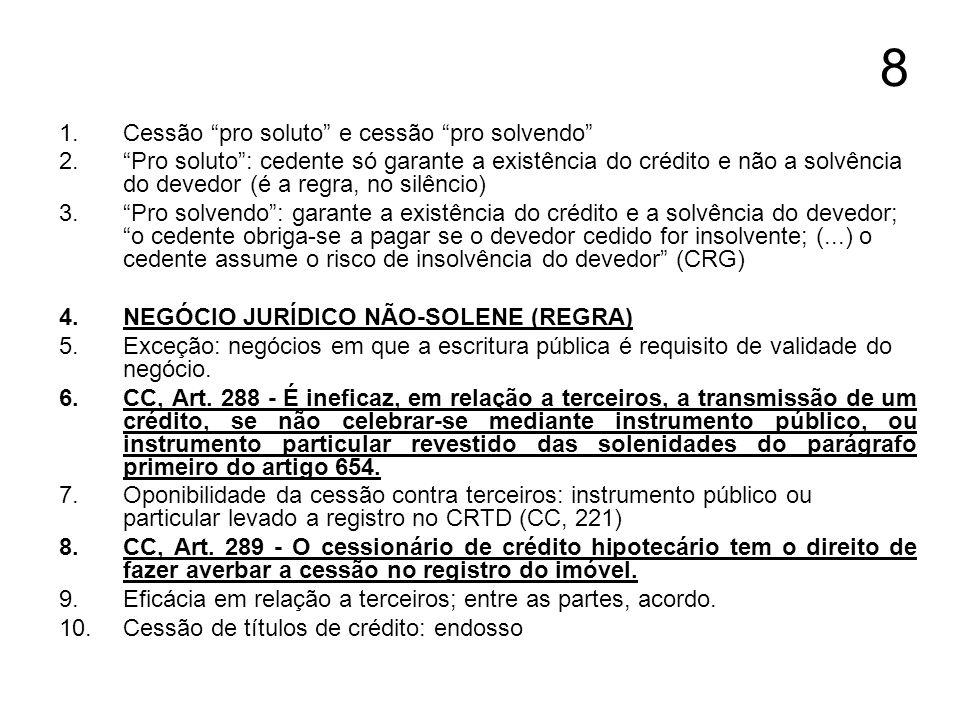 8 1.Cessão pro soluto e cessão pro solvendo 2.Pro soluto: cedente só garante a existência do crédito e não a solvência do devedor (é a regra, no silên