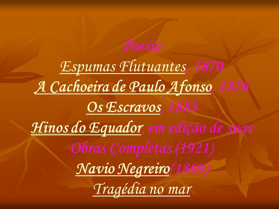 Poesia Espumas FlutuantesEspumas Flutuantes, 1870 A Cachoeira de Paulo AfonsoA Cachoeira de Paulo Afonso, 1876 Os EscravosOs Escravos, 1883 Hinos do E