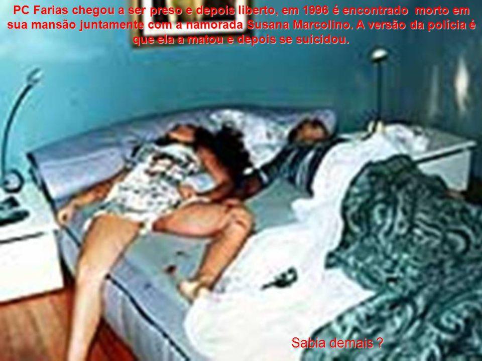 PC Farias chegou a ser preso e depois liberto, em 1996 é encontrado morto em sua mansão juntamente com a namorada Susana Marcolino. A versão da políci