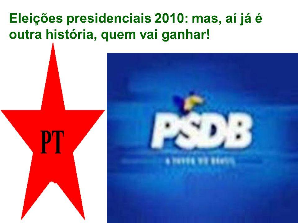 Eleições presidenciais 2010: mas, aí já é outra história, quem vai ganhar!