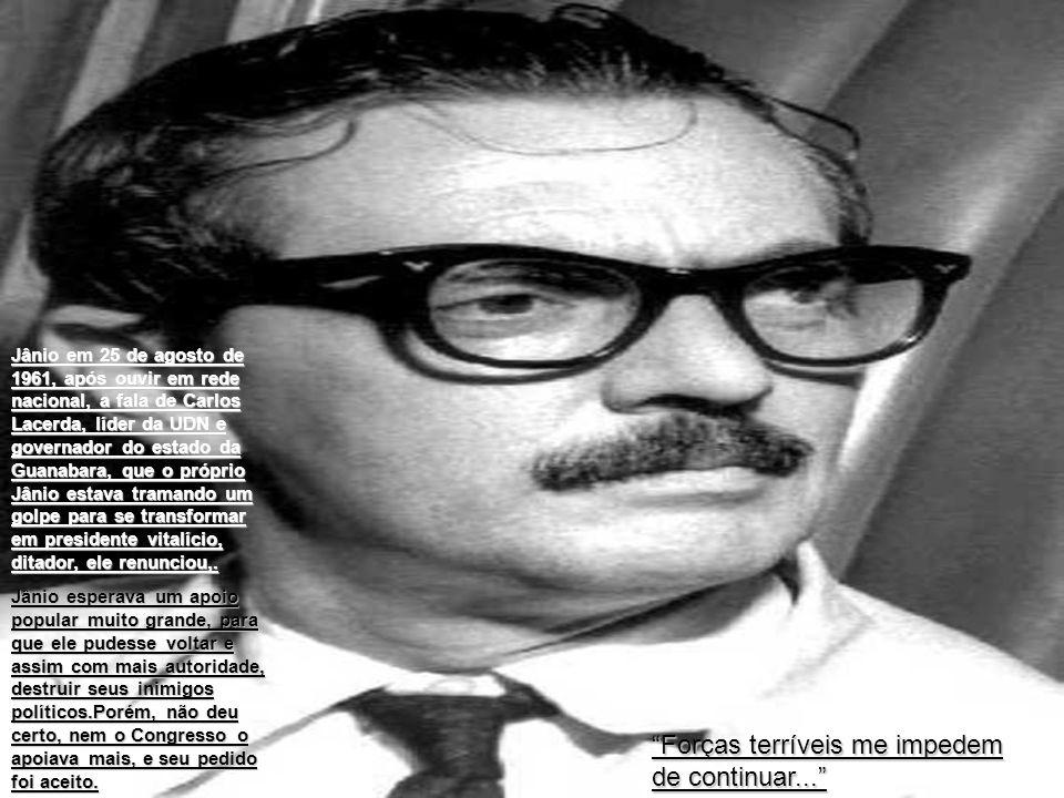 Jânio em 25 de agosto de 1961, após ouvir em rede nacional, a fala de Carlos Lacerda, líder da UDN e governador do estado da Guanabara, que o próprio