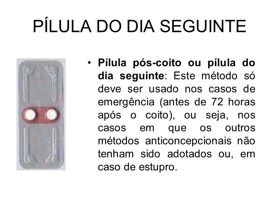 PÍLULA DO DIA SEGUINTE Pílula pós-coito ou pílula do dia seguinte: Este método só deve ser usado nos casos de emergência (antes de 72 horas após o coi