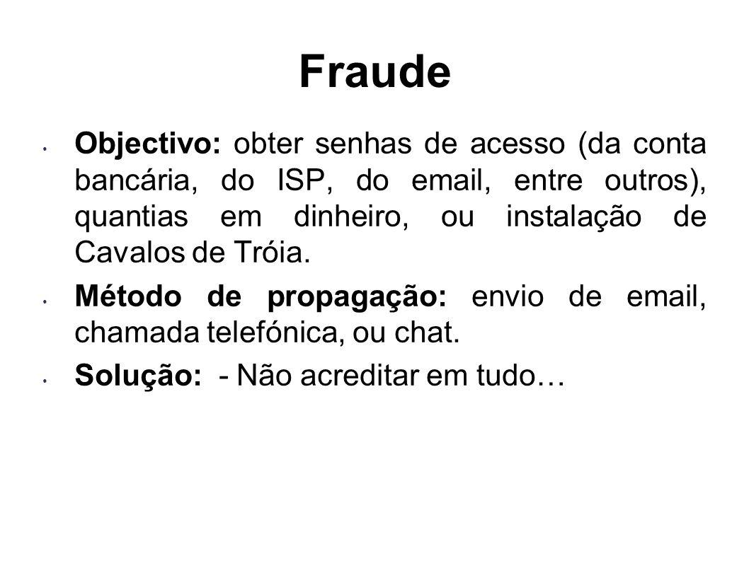 Fraude Objectivo: obter senhas de acesso (da conta bancária, do ISP, do email, entre outros), quantias em dinheiro, ou instalação de Cavalos de Tróia.