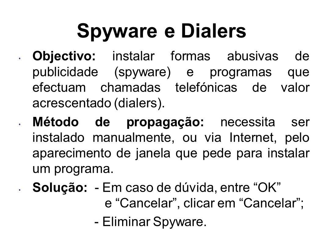 Spyware e Dialers Objectivo: instalar formas abusivas de publicidade (spyware) e programas que efectuam chamadas telefónicas de valor acrescentado (di