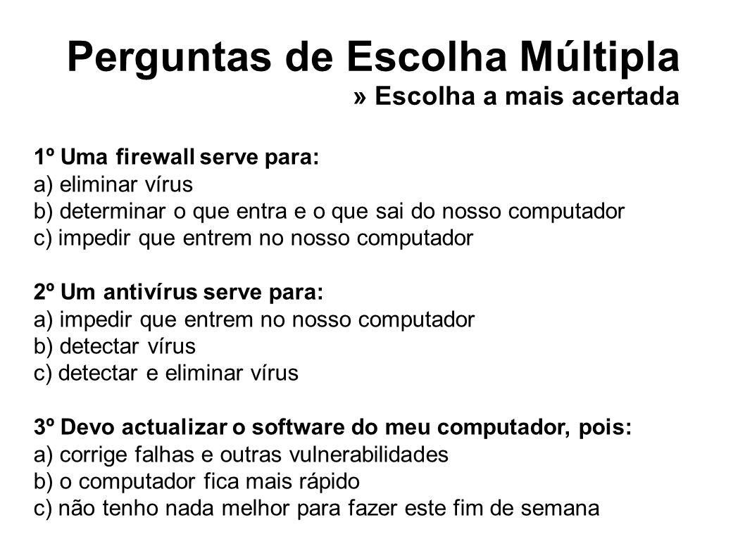 Perguntas de Escolha Múltipla 1º Uma firewall serve para: a) eliminar vírus b) determinar o que entra e o que sai do nosso computador c) impedir que e