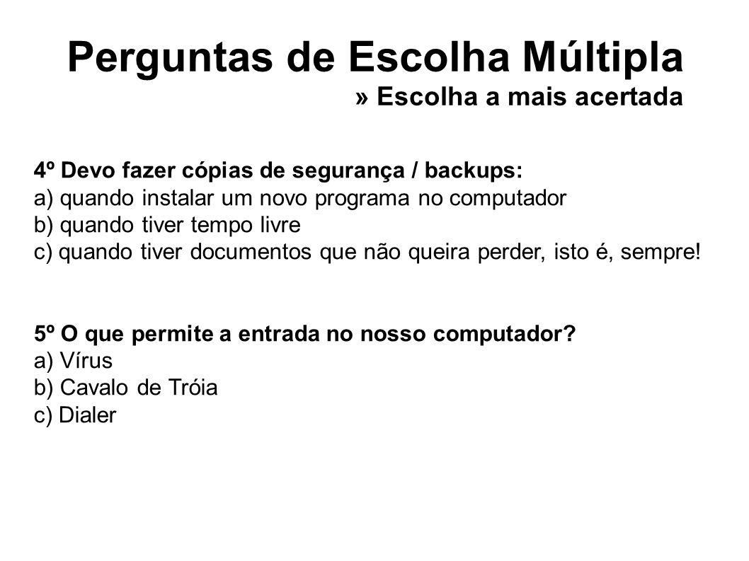 Perguntas de Escolha Múltipla 4º Devo fazer cópias de segurança / backups: a) quando instalar um novo programa no computador b) quando tiver tempo liv