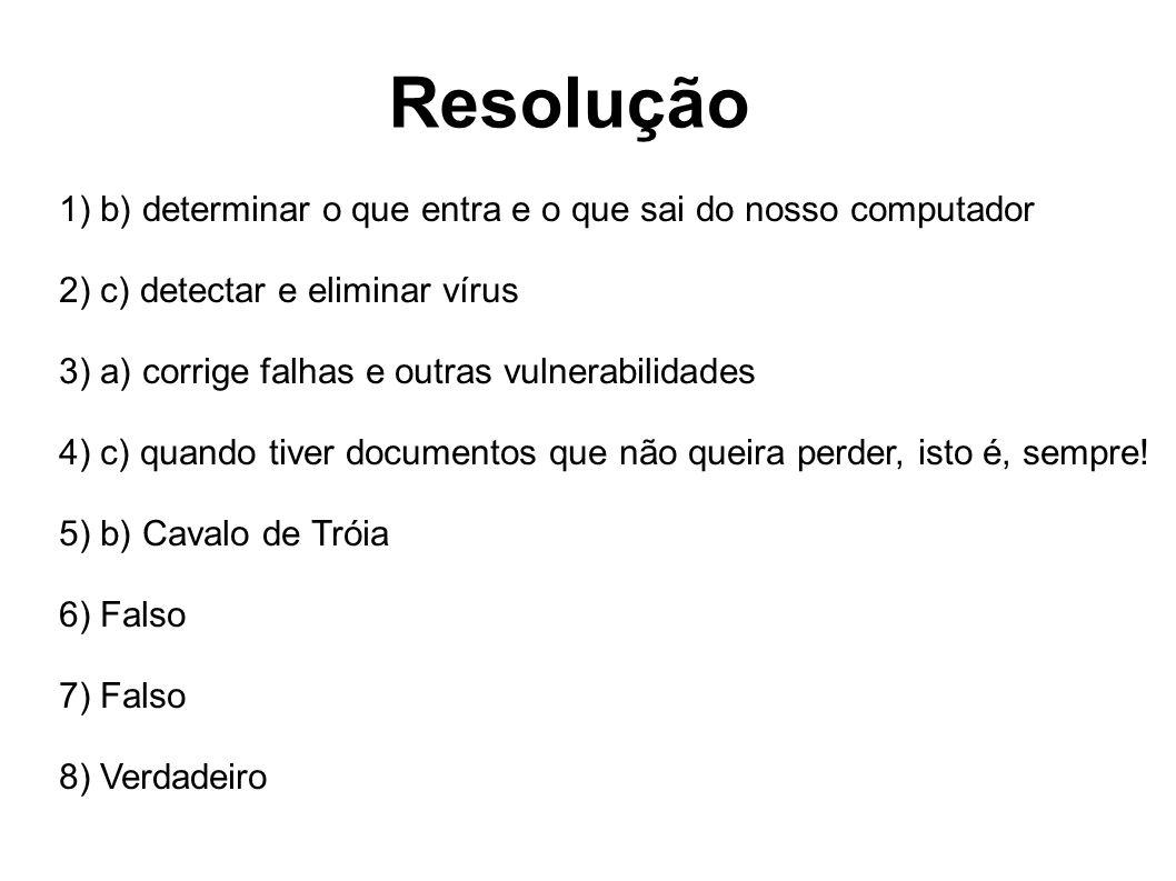 Resolução 1) b) determinar o que entra e o que sai do nosso computador 2) c) detectar e eliminar vírus 3) a) corrige falhas e outras vulnerabilidades