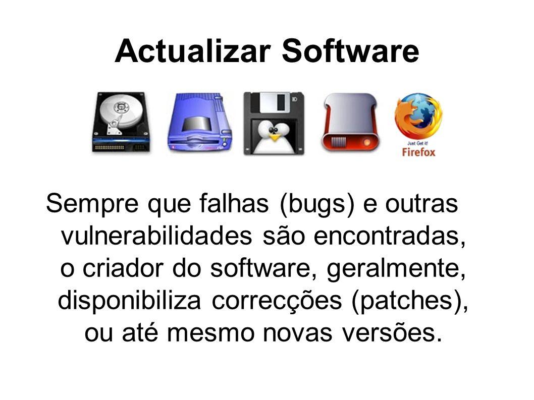 Actualizar Software Sempre que falhas (bugs) e outras vulnerabilidades são encontradas, o criador do software, geralmente, disponibiliza correcções (p