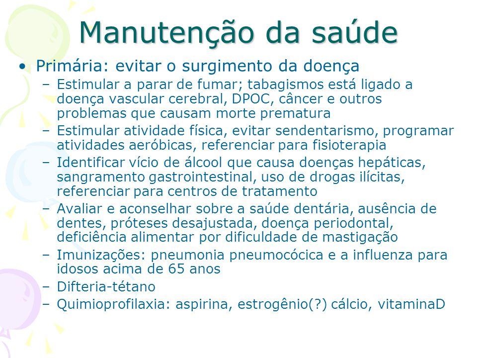 Manutenção da saúde Primária: evitar o surgimento da doença –Estimular a parar de fumar; tabagismos está ligado a doença vascular cerebral, DPOC, cânc