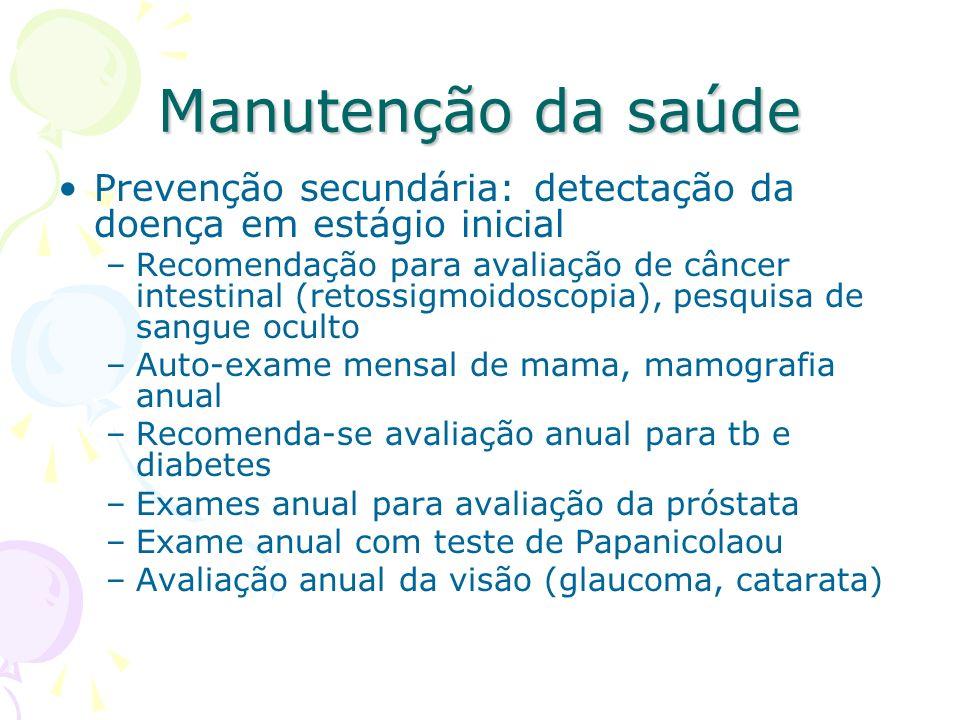 Manutenção da saúde Prevenção secundária: detectação da doença em estágio inicial –Recomendação para avaliação de câncer intestinal (retossigmoidoscop
