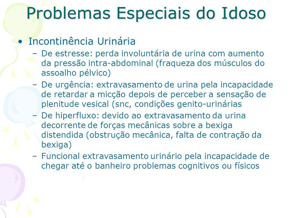 Problemas Especiais do Idoso Incontinência Urinária –De estresse: perda involuntária de urina com aumento da pressão intra-abdominal (fraqueza dos mús