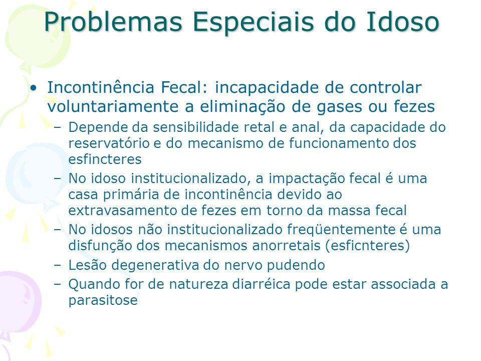 Problemas Especiais do Idoso Incontinência Fecal: incapacidade de controlar voluntariamente a eliminação de gases ou fezes –Depende da sensibilidade r