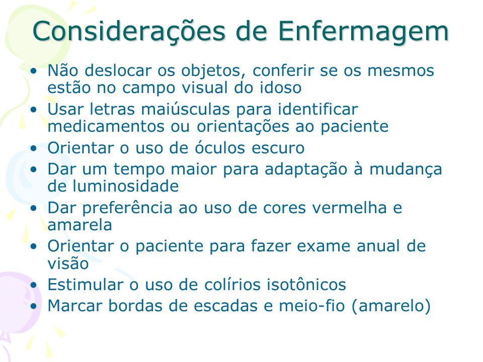 Considerações de Enfermagem Não deslocar os objetos, conferir se os mesmos estão no campo visual do idoso Usar letras maiúsculas para identificar medi