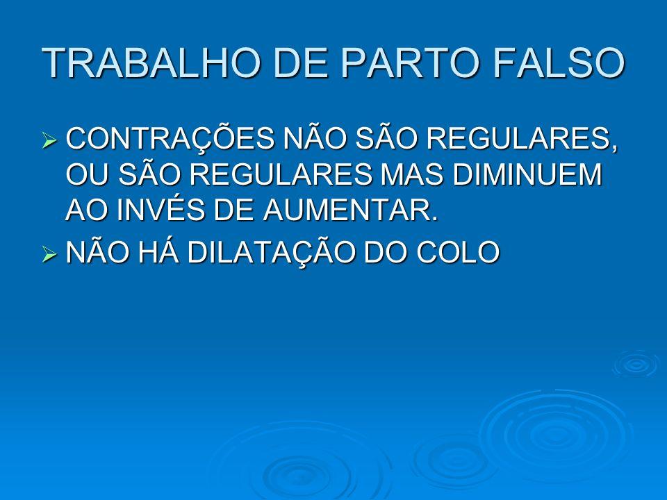 TRABALHO DE PARTO FALSO CONTRAÇÕES NÃO SÃO REGULARES, OU SÃO REGULARES MAS DIMINUEM AO INVÉS DE AUMENTAR. CONTRAÇÕES NÃO SÃO REGULARES, OU SÃO REGULAR