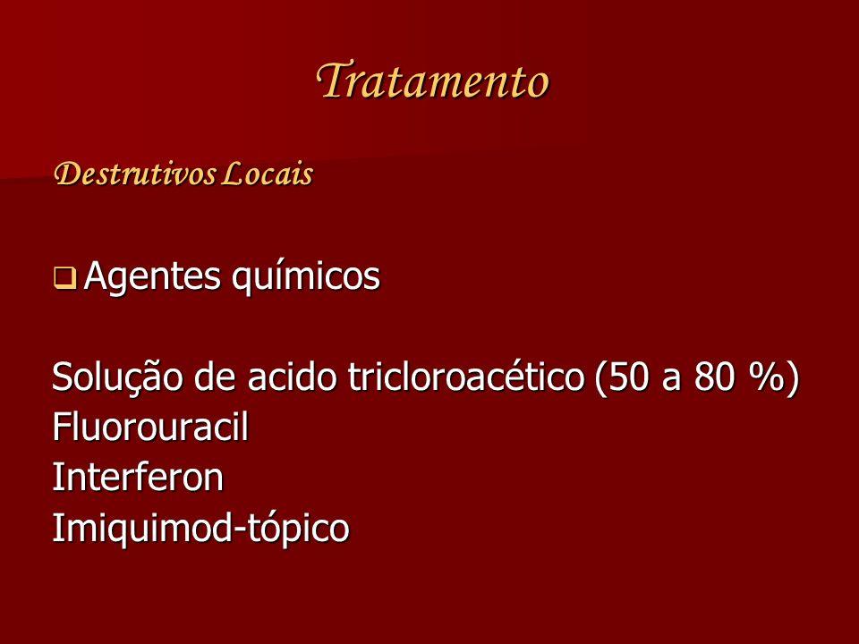 Tratamento Destrutivos Locais Agentes químicos Agentes químicos Solução de acido tricloroacético (50 a 80 %) FluorouracilInterferonImiquimod-tópico