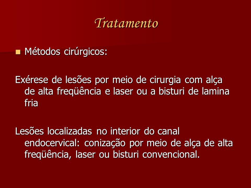 Tratamento Métodos cirúrgicos: Métodos cirúrgicos: Exérese de lesões por meio de cirurgia com alça de alta freqüência e laser ou a bisturi de lamina f
