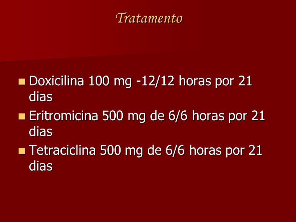 Tratamento Doxicilina 100 mg -12/12 horas por 21 dias Doxicilina 100 mg -12/12 horas por 21 dias Eritromicina 500 mg de 6/6 horas por 21 dias Eritromi