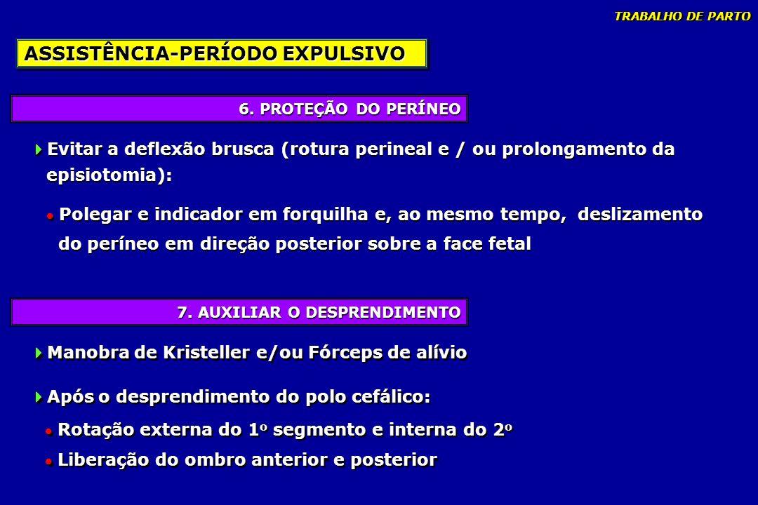 7. AUXILIAR O DESPRENDIMENTO 6. PROTEÇÃO DO PERÍNEO ASSISTÊNCIA-PERÍODO EXPULSIVO Evitar a deflexão brusca (rotura perineal e / ou prolongamento da ep