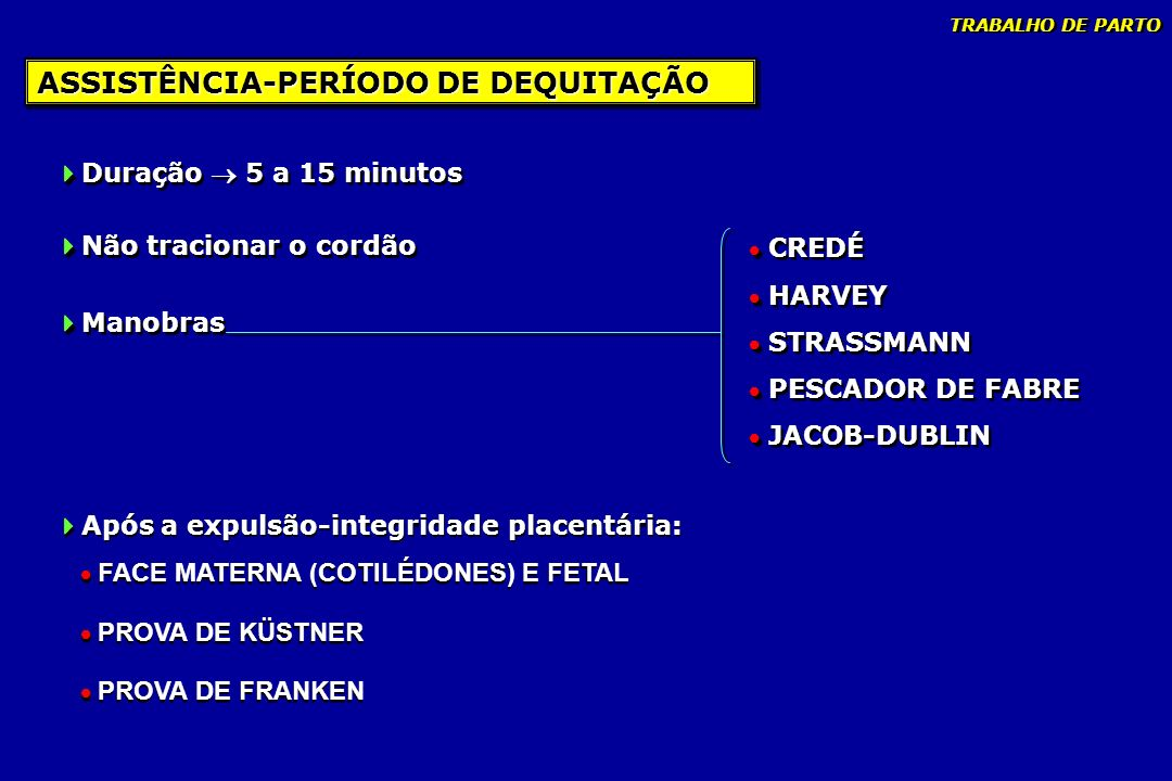 ASSISTÊNCIA-PERÍODO DE DEQUITAÇÃO Duração 5 a 15 minutos Não tracionar o cordão Manobras Duração 5 a 15 minutos Não tracionar o cordão Manobras CREDÉ